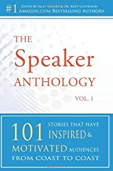 The Speaker Anthology, Vol 1: 101 Stories That Have Inspired and Motivated Audiences from Coast to Coast