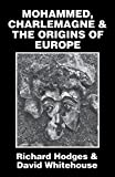 img - for Mohammed, Charlemagne, and the Origins of Europe: Archaeology and the Pirenne Thesis book / textbook / text book