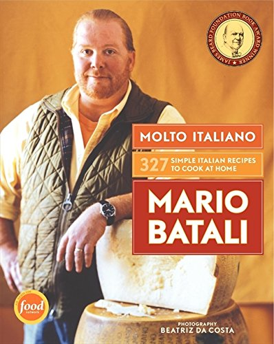 Molto Italiano: 327 Simple Italian Recipes to Cook at Home (Best Mario Batali Cookbook)
