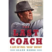 "The Last Coach: A Life of Paul ""Bear"" Bryant by Allen Barra (2006-09-17)"
