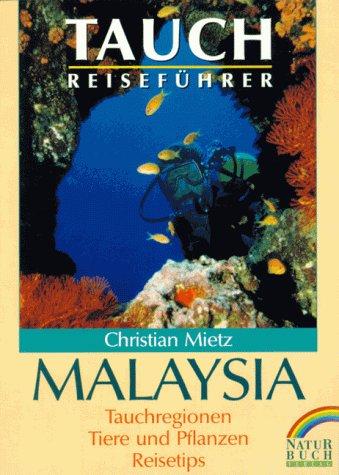 Tauchreiseführer Malaysia. Tauchregionen, Tiere und Pflanzen, Reisetips
