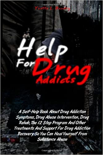 Help For Drug Addicts: A Self-Help Book About Drug Addiction