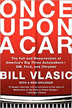 Once Upon a Car: The Fall and Resurrection of America's Big Three Automakers--GM, Ford, and Chrysler, by Bill Vlasic