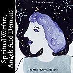 Spiritual Warfare, Angels And Demons: The Mystic Knowledge Series | Marilynn Hughes