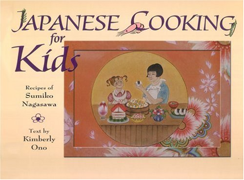 Japanese Cooking for Kids by Kimberly Ono