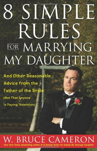 8 Simple Rules for Marrying My Daughter: And Other Reasonable Advice from the Father of the Bride (Not that Anyone is Paying Attention) by Touchstone