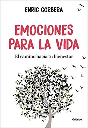 Emociones para la vida: El camino hacia tu bienestar Vivir mejor: Amazon.es: Enric Corbera: Libros