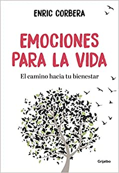Emociones Para La Vida: El Camino Hacia Tu Bienestar por Enric Corbera epub