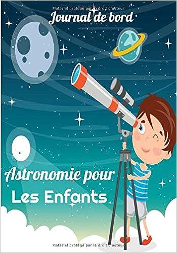 Journal de Bord Astronomie pour les Enfants: Cahier avec