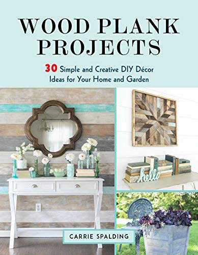 Wood Plank Projects: 30 Simple and Creative DIY Décor Ideas for Your Home and Garden (Uk Reclaimed Wood Furniture Garden)