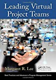 Leading Virtual Project Teams: Adapting Leadership Theories and Communications Techniques to 21st Century Organizations (Best Practices in Portfolio, Program, and Project Management)