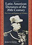 Latin American Dictators of the 20th Century, Javier A. Galván, 078646691X