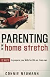 Parenting in the Home Stretch, Connie Neumann, 0800730798
