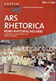 Ars Rhetorica: Roms rhetorisches Erbe (Latein Lektüre aktiv!)
