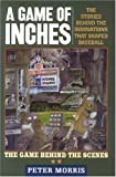 A Game of Inches: The Stories Behind the Innovations That Shaped Baseball: The Game Behind the Scenes (Volume 2)