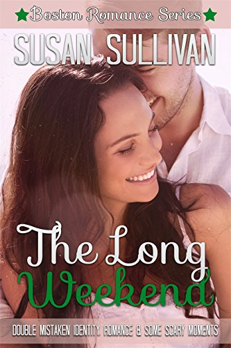The Long Weekend - A Boston Love Story: A double case of mistaken identity leads a detective and a journalist through the fascinating world of old Boston ... the Commons. (Boston Romance Series Book 5)