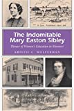 img - for The Indomitable Mary Easton Sibley: Pioneer of Women's Education in Missouri (MISSOURI HERITAGE READERS) book / textbook / text book