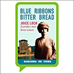 Blue Ribbons, Bitter Bread: Joice Loch - Australia's most heroic woman | Susanna de Vries