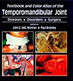 Textbook and Color Atlas of the Temporomandibular Joint : Diseases, Disorders, Surgery, Bramley, Paul, 0815164297