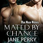 Mated by Chance: Blue Moon Wolves, Book 1 | Jane Perky