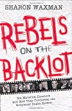 Rebels on the Backlot, Sharon Waxman, 0060540176