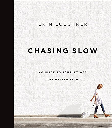 D.o.w.n.l.o.a.d Chasing Slow: Courage to Journey Off the Beaten Path [Z.I.P]