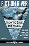 : Fiction River: How to Save the World (Fiction River: An Original Anthology Magazine) (Volume 2)