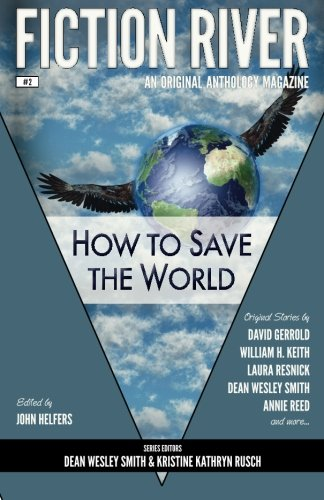 Fiction River: How to Save the World (Fiction River: An Original Anthology Magazine) (Volume 2)