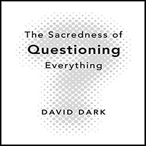The Sacredness of Questioning Everything Audiobook
