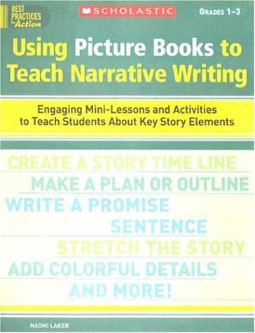 Using Picture Books to Teach Narrative Writing: Engaging Mini-Lessons and Activities to Teach Students About Key Story Elements (Best Practices in Action)