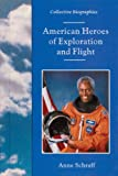 American Heroes of Exploration and Flight, Anne Schraff, 0894906194