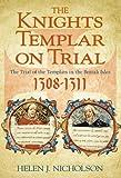The Knights Templar on Trial, Helen J. Nicholson, 0750946814