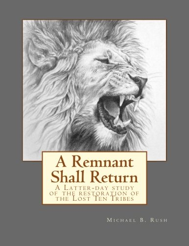 (A Remnant Shall Return: A Latter-day study of the restoration of the Lost Ten Tribes)