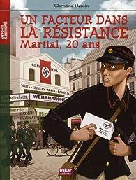 Un facteur dans la Résistance : Martial, 20 ans par Christine Deroin