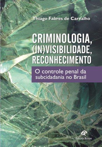Criminologia, (In)Visibilidade, Reconhecimento - O Controle Penal Da S
