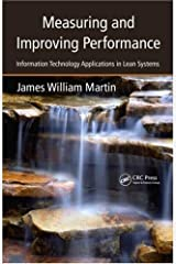Measuring and Improving Performance: Information Technology Applications in Lean Systems by James William Martin (2009-08-26) Hardcover