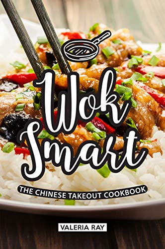 Wok Smart: The Chinese Takeout Cookbook by Valeria Ray