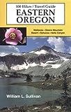 100 Hikes Travel Guide Eastern Oregon, Bill Sullivan, 0967783011