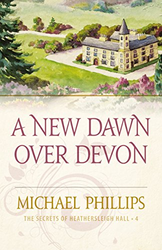 A New Dawn Over Devon (The Secrets of Heathersleigh Hall Book #4)
