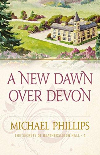 A New Dawn Over Devon (The Secrets of Heathersleigh Hall Book #4)