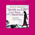 Secrets About Life Every Woman Should Know: 10 Principles for Total Emotional and Spiritual Fulfillment | Barbara De Angelis Ph.D.