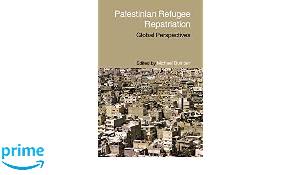 Palestinian Refugee Repatriation: Global Perspectives (Routledge Studies in Middle Eastern Politics)