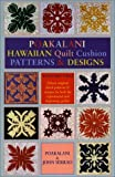 Poakalani Hawaiian Quilt Cushion Patterns and Design, Poakalani and John Serrao, 1566472652