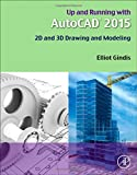 Up and Running with AutoCAD 2015 : 2D and 3D Drawing and Modeling, Gindis, Elliot, 0128009543