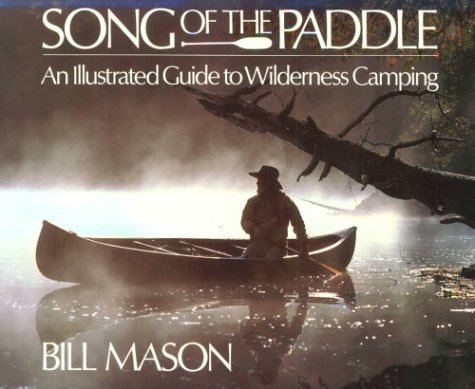 Song of the Paddle: Illustrated Guide to Wilderness Canoe Camping