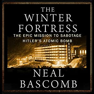 The Winter Fortress: The Epic Mission to Sabotage Hitler's Atomic Bomb Audiobook