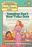 Vampires Don't Wear Polka Dots (Adventures of the Bailey School Kids)