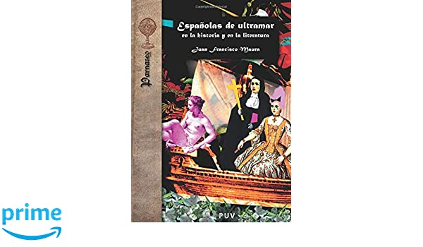 Españolas De Ultramar En La Historia Y En La Literatura ...