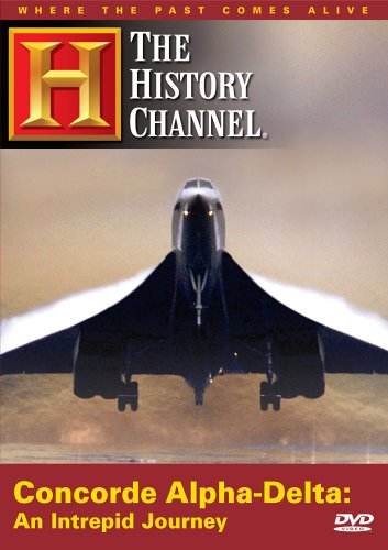 Concorde Alpha-Delta - An Intrepid Journey (History Channel) (Modern Marvels Dvd Collection)