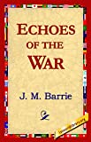 Echoes of the War, J. M. Barrie, 1421817640